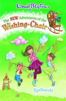 Spellworld (New Adventures of the Wishing-Chair) - Enid Blyton, Erica-Jane Waters