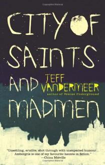 City of Saints and Madmen - Jeff VanderMeer, Michael Moorcock