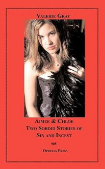 Aimee & Chloe: Two Sordid Stories of Sin and Incest - Valerie Gray