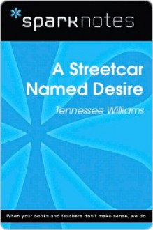 A Streetcar Named Desire SparkNotes Literature Guide Series - SparkNotes Editors, Tennessee Williams
