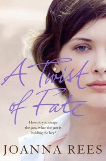A Twist of Fate: A glamorous, sexy epic that spans the decades - Joanna Rees