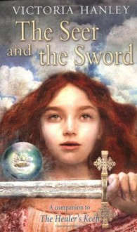 The Seer and the Sword - Victoria Hanley