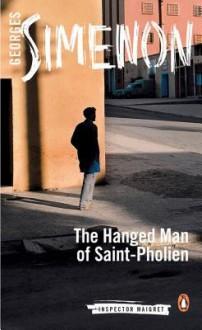The Hanged Man of Saint-Pholien - Georges Simenon,Linda Coverdale