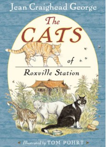 The Cats of Roxville Station - Jean Craighead George, Tom Pohrt