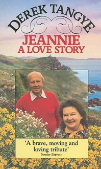 Jeannie A Love Story - Derek Tangye