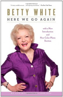 Here We Go Again: My Life In Television - Betty White