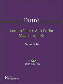 Barcarolle no. 8 in D-flat Major - op. 96 - Gabriel Faure