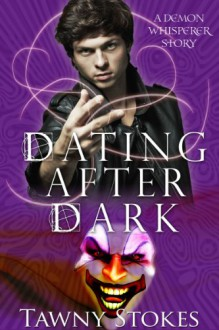 Dating After Dark (Demon Whisperer) - Tawny Stokes