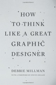 How to Think Like a Great Graphic Designer - Debbie Millman, Steven Heller