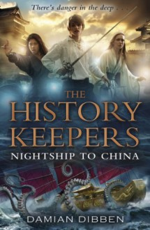 The History Keepers: Nightship to China (History Keepers 3) - Damian Dibben