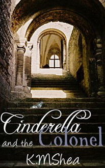 Cinderella and the Colonel (Timeless Fairy Tales Book 3) - K.M. Shea