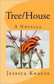 Tree/House: A Novella - Jessica Knauss