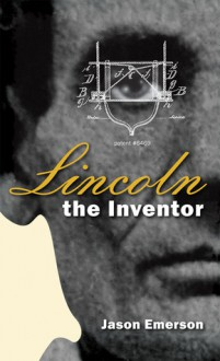 Lincoln the Inventor - Jason Emerson