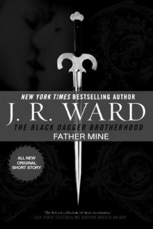 Father Mine: Zsadist and Bella's Story (Black Dagger Brotherhood, #6.5) - J.R. Ward