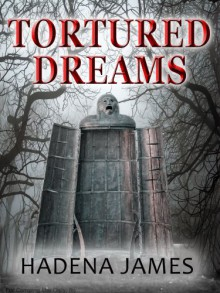 Tortured Dreams (The Dreams & Reality Series) - Hadena James