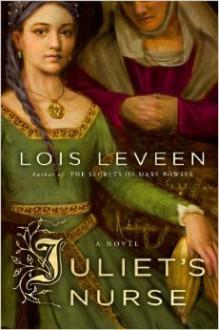 Juliet's Nurse: A Novel - Lois Leveen