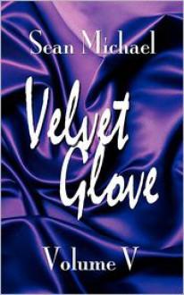 Velvet Glove: Volume V - Sean Michael
