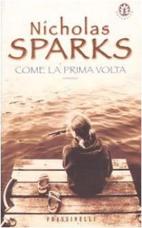 Come la prima volta - Nicholas Sparks, Alessandra Petrelli