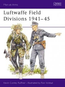 Luftwaffe Field Divisions 1941-45 - Kevin Ruffner