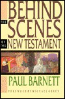 Behind the Scenes of the New Testament - Paul Barnett