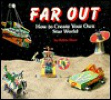 Far Out: How to Create Your Own Star World - Bob Wolfe