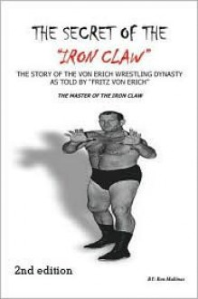 "The Secret of the ""Iron Claw"": The Story of the Von Erich Wrestling Dynasty as Told by ""Fritz Von Erich"" - Ron Mullinax"