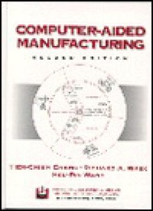 Computer Aided Manufacturing - Tien-Chien Chang, Hsu-Pin Wang, Richard A. Wysk
