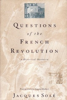 Questions of the French Revolution: A Historical Overview - Jacques Solé, Shelley Temchin, Eugen Weber