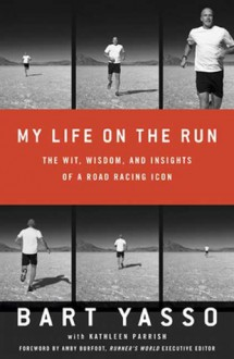 My Life on the Run: The Wit, Wisdom, and Insights of a Road Racing Icon - Bart Yasso, Kathleen Parrish, Amby Burfoot