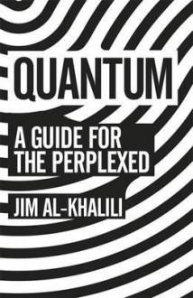 Quantum: A Guide for the Perplexed. by Jim Al-Khalili - Jim Al-Khalili