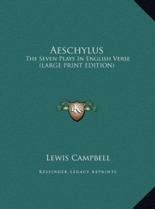Aeschylus: The Seven Plays in English Verse (Large Print Edition) - Lewis Campbell