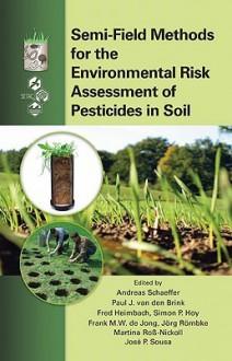 Semi Field Methods For The Environmental Risk Assessment Of Pesticides In Soil - Andreas Schaeffer, Paul J. van den Brink, Fred Heimbach, Jorg Rombke, Simon P. Hoy, Frank M.W. de Jong, Martina Roß-Nickoll, Jose P. Sousa