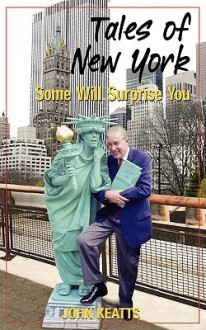 Tales of New York: Some Will Surprise You - John Keatts
