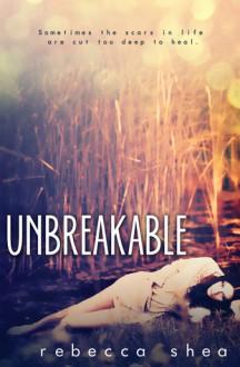 Unbreakable (Unbreakable, #1) - Rebecca Shea