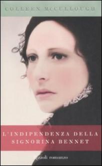 L'indipendenza della Signorina Bennet - Colleen McCullough, Roberta Zuppet