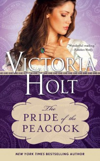 The Pride of the Peacock (Casablanca Classics) - Victoria Holt