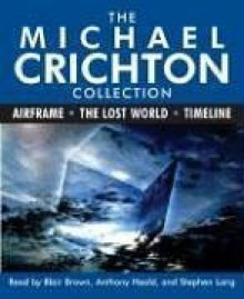 The Michael Crichton Collection: Airframe / The Lost World / Timeline - Michael Crichton, Stephen Lang, Anthony Heald, Blair Brown