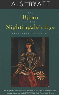 The Djinn in the Nightingale's Eye - A.S. Byatt
