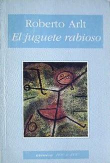 El Juguete Rabioso - Roberto Arlt