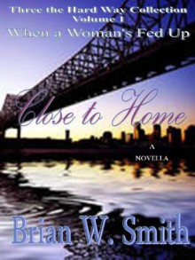 Close to Home - a novella - Brian W. Smith