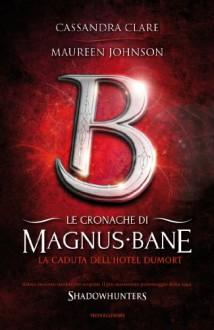 La caduta dell'Hotel Dumort (Le cronache di Magnus Bane #7) - Maureen Johnson, Cassandra Clare