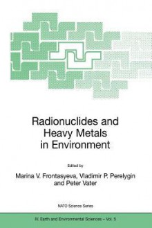 Radionuclides and Heavy Metals in Environment - Marina Frontasyeva, Peter Vater, Vladimir Perelygin