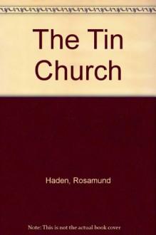 The Tin Church - Rosamund Haden