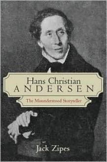Hans Christian Andersen: The Misunderstood Storyteller - Jack Zipes