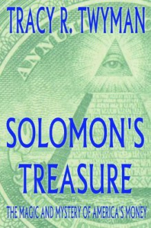 Solomon's Treasure: The Magic and Mystery of America's Money - Tracy R. Twyman