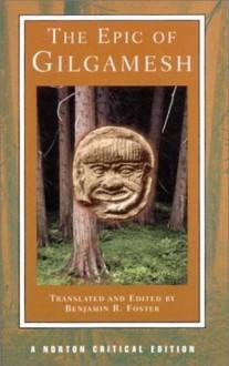 The Epic of Gilgamesh (Norton Critical Editions) - Benjamin R. Foster, Anonymous
