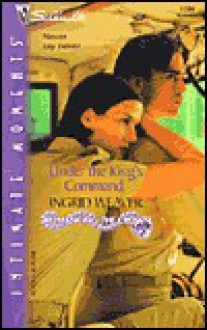 Under the King's Command: Romancing the Crown (Silhouette Intimate Moments, #1184) - Ingrid Weaver