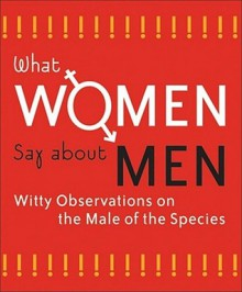 What Women Say About Men - Mary Rodarte