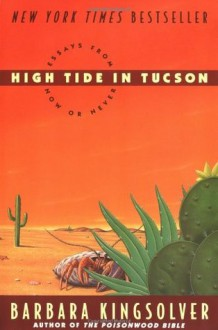 High Tide in Tucson: Essays from Now or Never - Barbara Kingsolver, Paul Mirocha