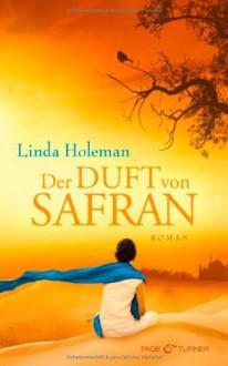 Der Duft von Safran: Roman - Linda Holeman